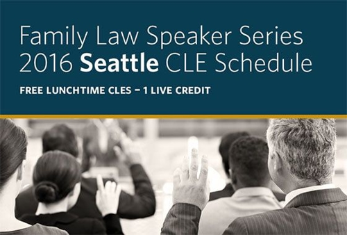 2016 Seattle Family Law Speaker Series CLEs