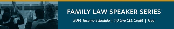 Tacoma Family Law Speaker Series - Announcing 2014 CLE Schedule