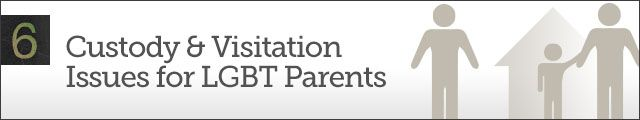 Chapter 6 - Custody & Visitation Issues for LGBT Parents