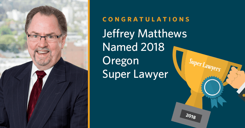 McKinley Irvin Partner Jeffrey Matthews Named to 2018 Oregon Super Lawyers